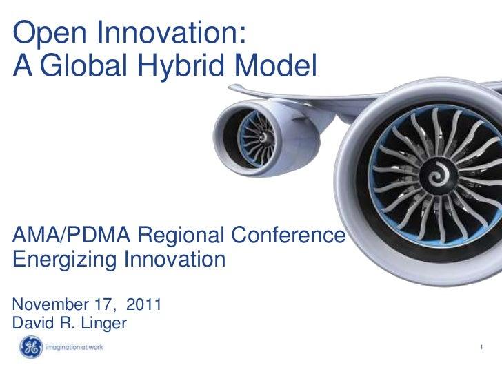 Open Innovation:A Global Hybrid ModelAMA/PDMA Regional ConferenceEnergizing InnovationNovember 17, 2011David R. Linger    ...