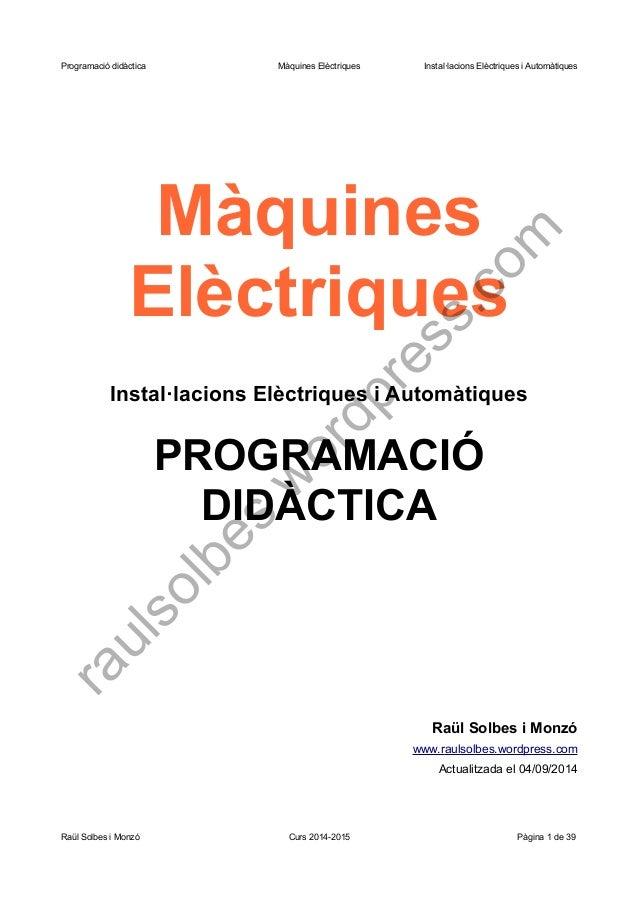 Programació didàctica Màquines Elèctriques Instal·lacions Elèctriques i Automàtiques  Màquines Elèctriques  Instal·lacions...