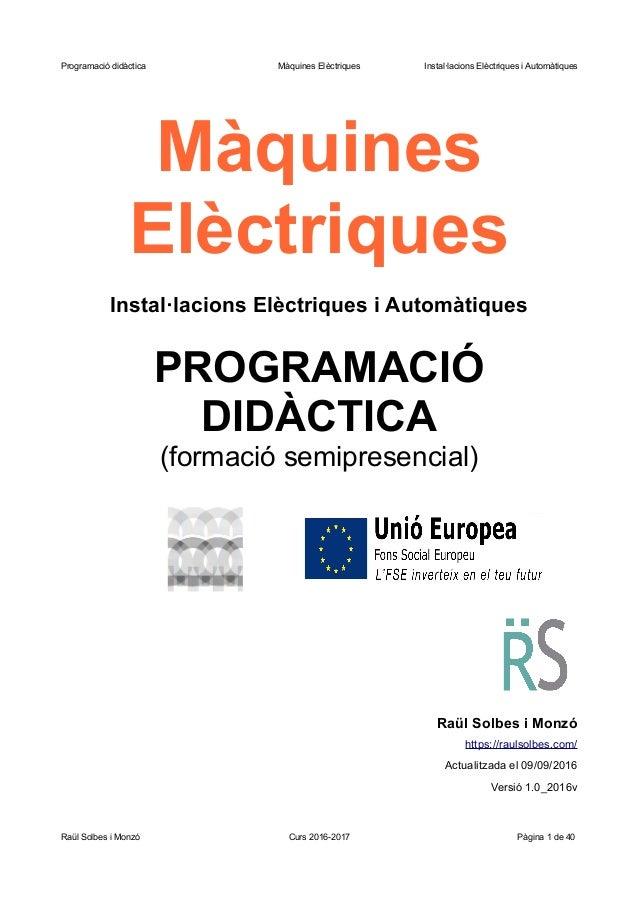 Programació didàctica Màquines Elèctriques Instal·lacions Elèctriques i Automàtiques Màquines Elèctriques Instal·lacions E...