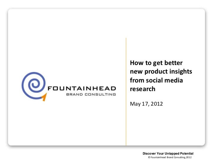 How to get betternew product insightsfrom social mediaresearchMay 17, 2012    Discover Your Untapped Potential       © Fou...