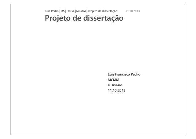 Luís Pedro | UA | DeCA | MCMM | Projeto de dissertação 11 10 2013 Projeto de dissertação Luís Francisco Pedro MCMM U. Avei...
