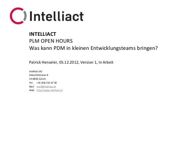 INTELLIACTPLM OPEN HOURSWas kann PDM in kleinen Entwicklungsteams bringen?Patrick Henseler, 05.12.2012, Version 1, In Arbe...