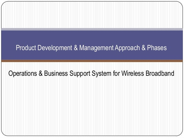 Product Development & Management Approach & PhasesOperations & Business Support System for Wireless Broadband