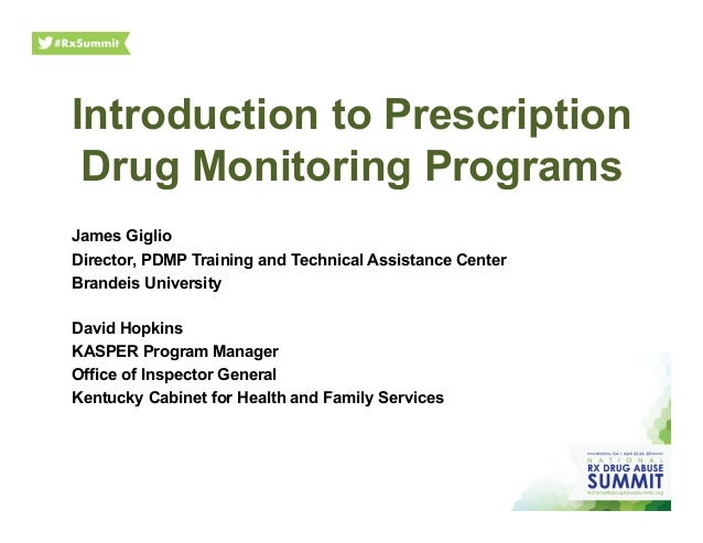Introduction to Prescription Drug Monitoring Programs James Giglio Director, PDMP Training and Technical Assistance Center...