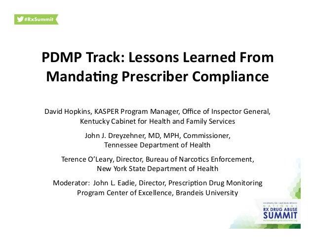 PDMP  Track:  Lessons  Learned  From   Manda3ng  Prescriber  Compliance     David  Hopkins,  KASPER...