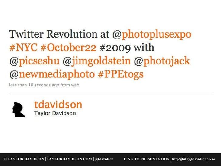 © TAYLOR DAVIDSON | TAYLORDAVIDSON.COM | @tdavidson LINK TO PRESENTATION | http://bit.ly/tdavidsonpreso