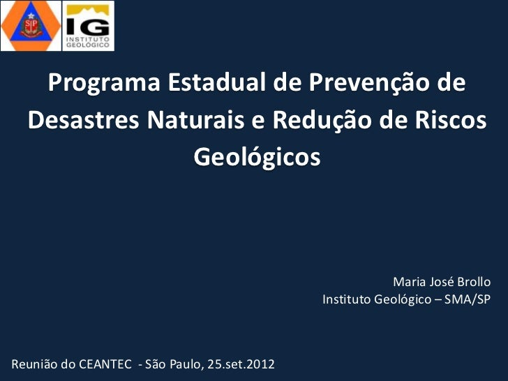 Programa Estadual de Prevenção de Desastres Naturais e Redução de Riscos Geológicos - Reunião do CEANTEC - São Paulo, 25 de setembro de 2012