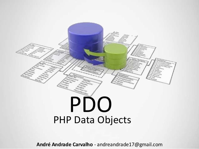 PDO PHP Data Objects André Andrade Carvalho - andreandrade17@gmail.com