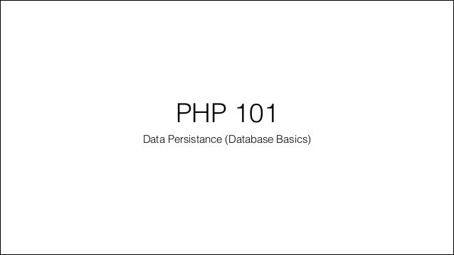 PHP 101 Data Persistance (Database Basics)