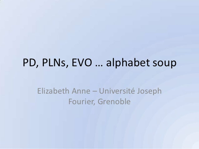 PD, PLNs, EVO … alphabet soup  Elizabeth Anne – Université Joseph           Fourier, Grenoble
