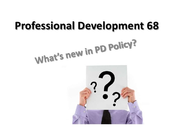 Professional Development 68<br />What's new in PD Policy?<br />