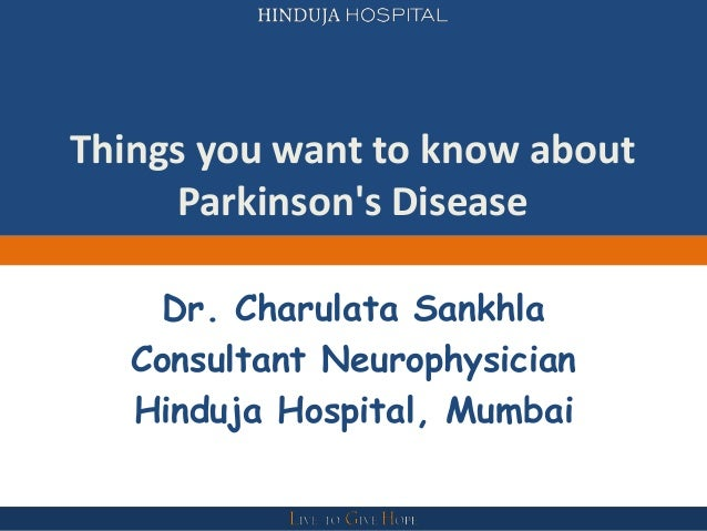 Things you want to know aboutParkinsons DiseaseDr. Charulata SankhlaConsultant NeurophysicianHinduja Hospital, Mumbai