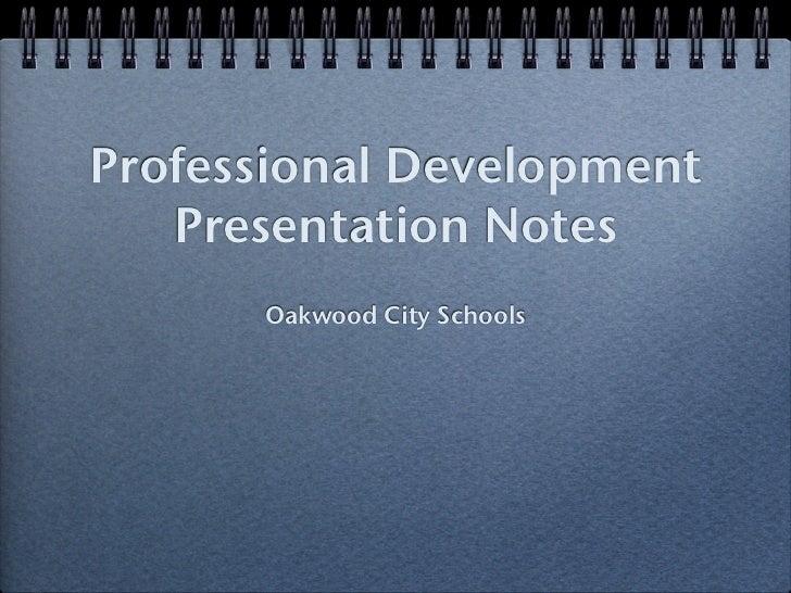 Professional Development   Presentation Notes      Oakwood City Schools