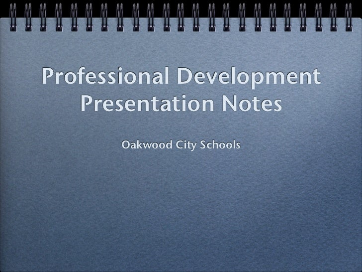 Professional Development   Presentation Notes      Oakwood City Schools