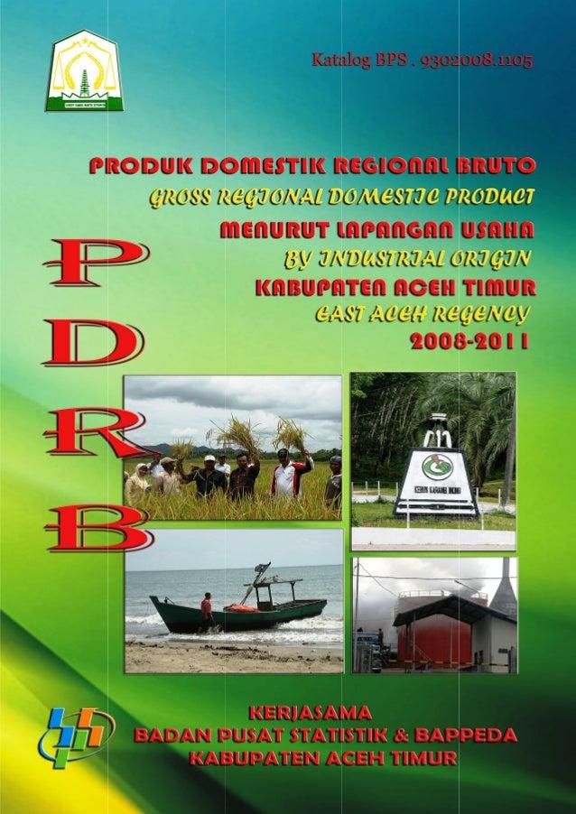 PRODUK DOMESTIK REGIONAL BRUTO MENURUT LAPANGAN USAHA KABUPATEN ACEH TIMUR 2008-2011 (Gross Regional Domestic Product by I...