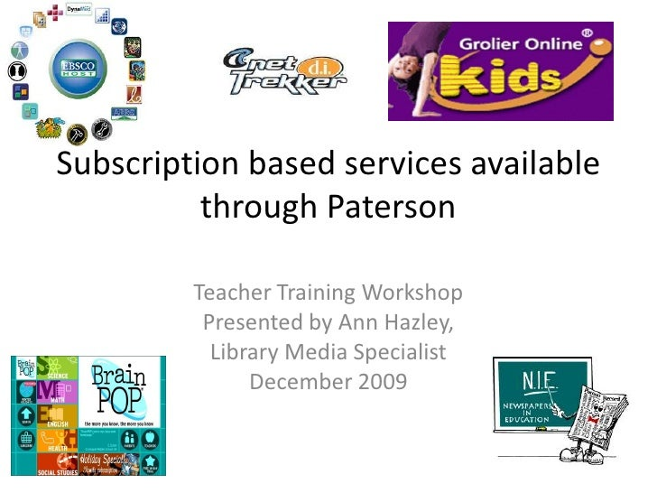 Subscription based services available  through Paterson<br />Teacher Training Workshop<br />Presented by Ann Hazley, <br /...