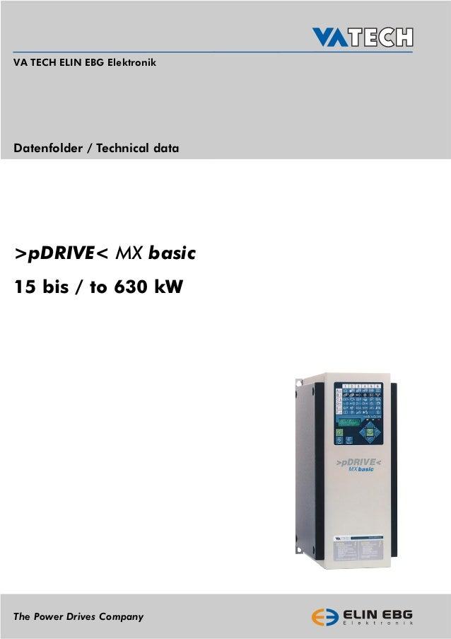 VA TECH ELIN EBG ElektronikDatenfolder / Technical data>pDRIVE< MX basic15 bis / to 630 kWThe Power Drives Company