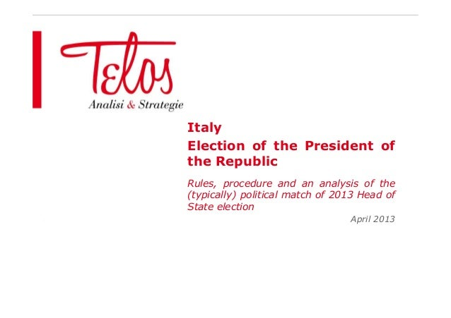 ItalyElection of the President ofthe RepublicRules, procedure and an analysis of the(typically) political match of 2013 He...