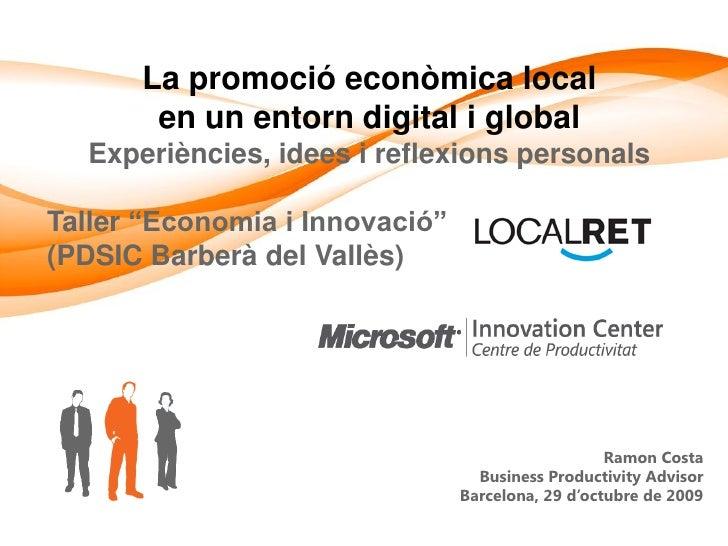 """La promoció econòmica local        en un entorn digital i global   Experiències, idees i reflexions personals  Taller """"Eco..."""