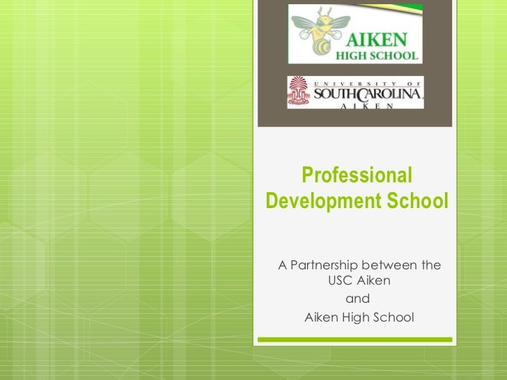 Professional Development School A Partnership between the USC Aiken and  Aiken High School