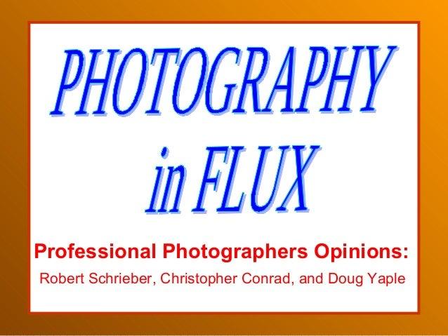 Professional Photographers Opinions: Robert Schrieber, Christopher Conrad, and Doug Yaple