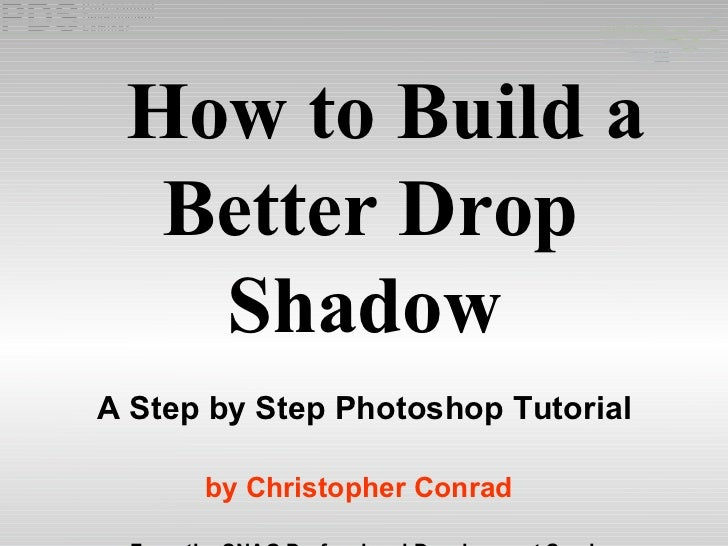 How to Build a  Better Drop Shadow A Step by Step Photoshop Tutorial by   Christopher Conrad From the SNAG Professional De...