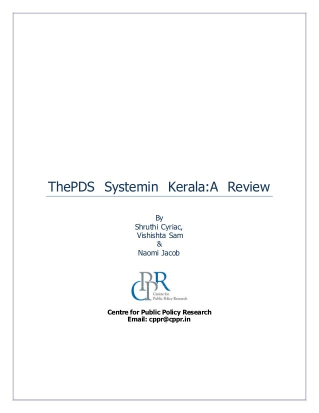 ThePDS Systemin Kerala:A Review By Shruthi Cyriac, Vishishta Sam & Naomi Jacob Centre for Public Policy Research Email: cp...