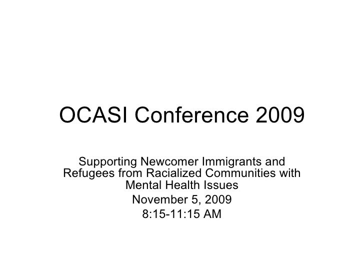 OCASI Conference 2009 Supporting Newcomer Immigrants and Refugees from Racialized Communities with Mental Health Issues No...