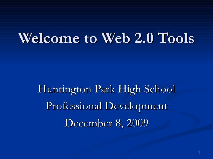 Welcome to Web 2.0 Tools Huntington Park High School Professional Development December 8, 2009
