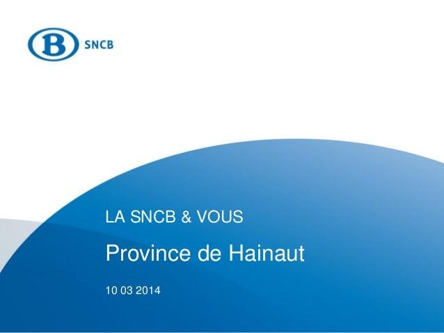 LA SNCB & VOUS Province de Hainaut 10 03 2014