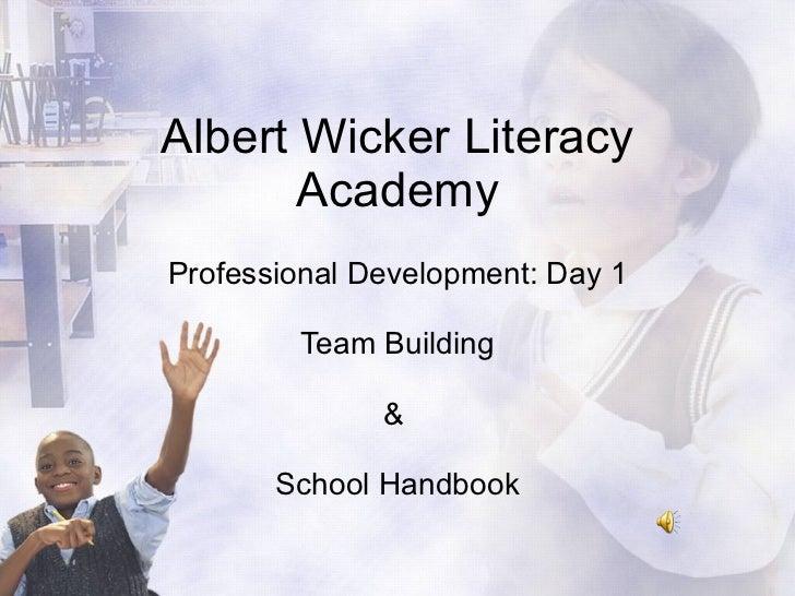 Albert Wicker Literacy Academy Professional Development: Day 1 Team Building &  School Handbook