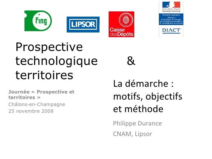 Journée «Prospective et territoires» Châlons-en-Champagne 25 novembre 2008 La démarche : motifs, objectifs  et méthode P...