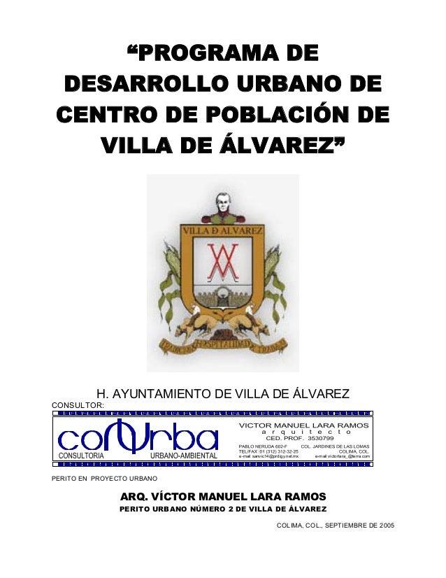 """""""PROGRAMA DE DESARROLLO URBANO DE CENTRO DE POBLACIÓN DE VILLA DE ÁLVAREZ""""  H. AYUNTAMIENTO DE VILLA DE ÁLVAREZ CONSULTOR:..."""