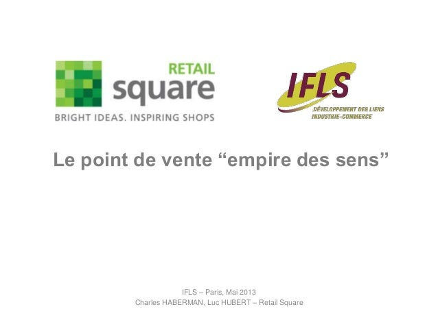"IFLS – Paris, Mai 2013Charles HABERMAN, Luc HUBERT – Retail SquareLe point de vente ""empire des sens"""