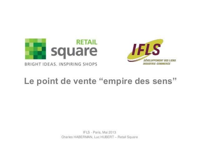 """IFLS - Paris, Mai 2013Charles HABERMAN, Luc HUBERT – Retail SquareLe point de vente """"empire des sens"""""""