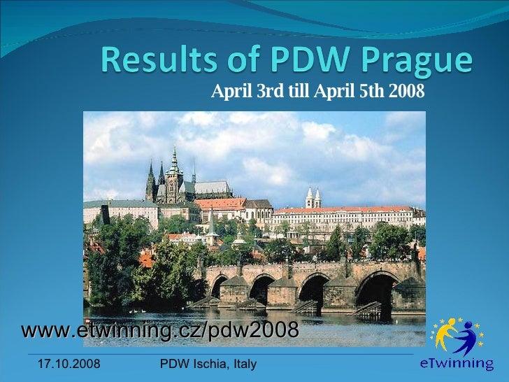 April 3rd till April 5th 2008   www.etwinning.cz/pdw2008