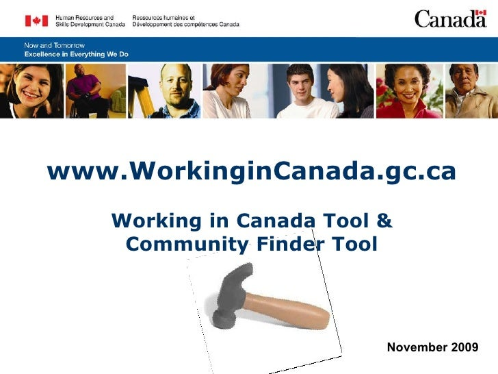 www.WorkinginCanada.gc.ca Working in Canada Tool & Community Finder Tool November 2009