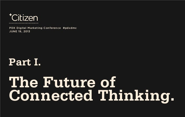 The Future of Connected Thinking, Portland Digital Marketing Conference 2013