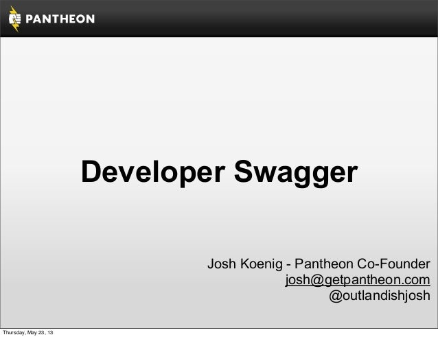 Developer SwaggerJosh Koenig - Pantheon Co-Founderjosh@getpantheon.com@outlandishjoshThursday, May 23, 13