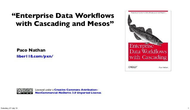 "Paco Nathan liber118.com/pxn/ ""Enterprise Data Workflows with Cascading and Mesos"" Licensed under a Creative Commons Attrib..."