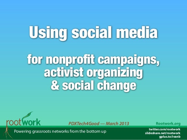 Using social media for nonprofit campaigns, activist organizing & social change (March 2013, PDXTech4Good.org)