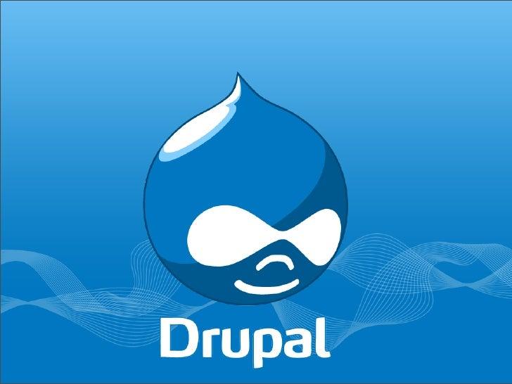 What is Drupal? • Community Plumbing • Content Management System • Web Application Framework • Open Source - GPL license  ...