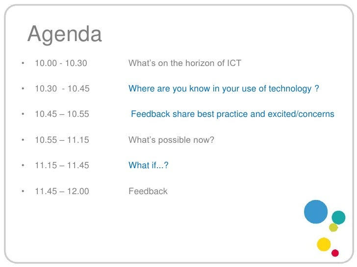 Agenda<br />10.00 - 10.30 What's on the horizon of ICT<br />10.30  - 10.45Where are you know in your use of technolog...