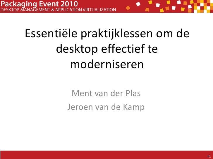 Essentiële praktijklessen om de desktop effectief te moderniseren <br />Ment van der Plas<br />Jeroen van de Kamp<br />1<b...