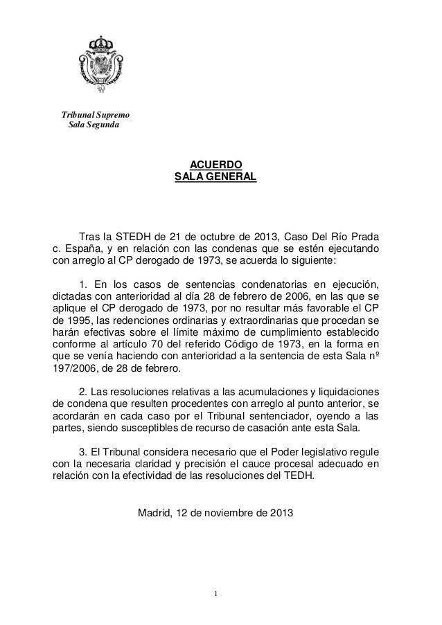 1 Tribunal Supremo Sala Segunda ACUERDO SALA GENERAL Tras la STEDH de 21 de octubre de 2013, Caso Del Río Prada c. España,...