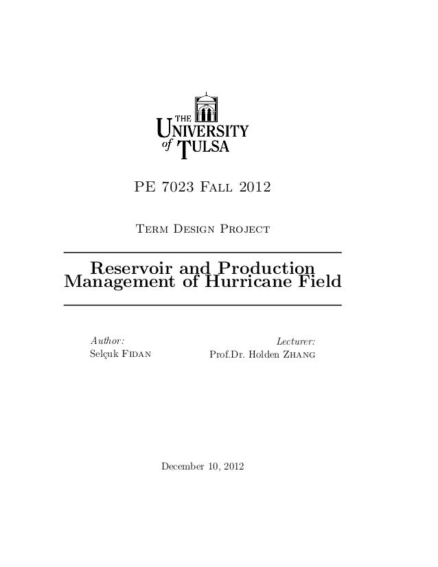 PE 7023 Fall 2012          Term Design Project  Reservoir and ProductionManagement of Hurricane Field  Author:            ...