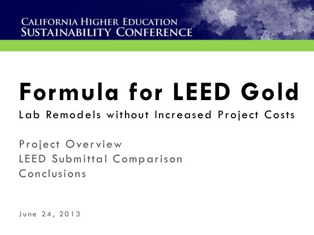 Formula for LEED GoldLab Remodels without Increased Project CostsProject OverviewLEED Submittal ComparisonConclusionsJ u n...