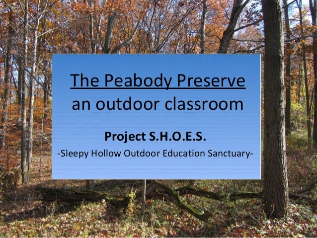 The Peabody Preservean outdoor classroomProject S.H.O.E.S.-Sleepy Hollow Outdoor Education Sanctuary-
