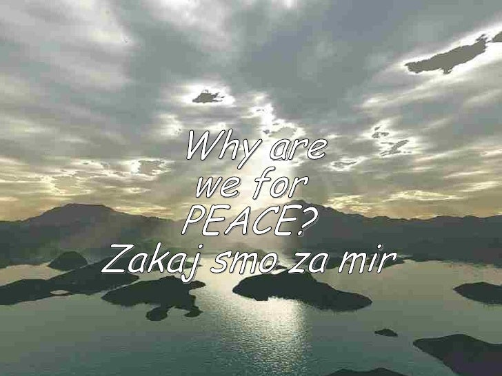 Why are  we for  PEACE? Zakaj smo za mir
