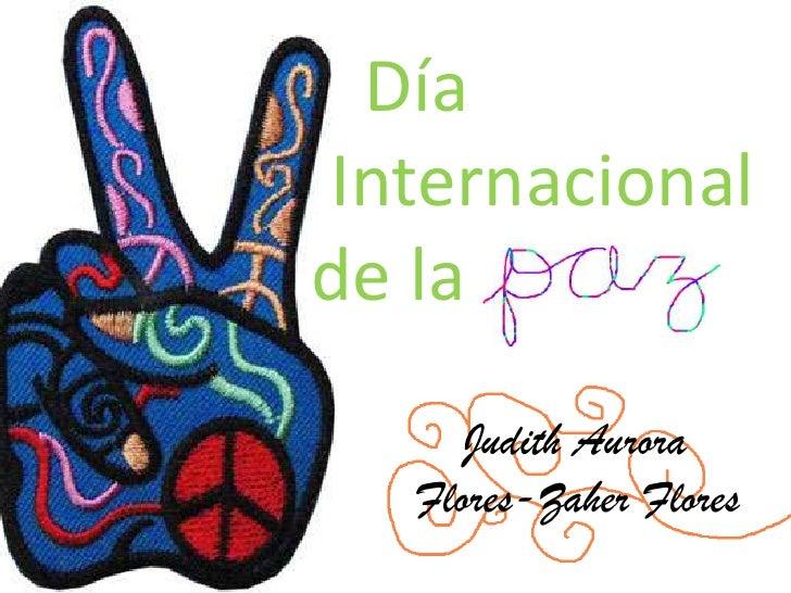 Día              .Internacional    de la<br />Judith Aurora <br />Flores-Zaher Flores<br />